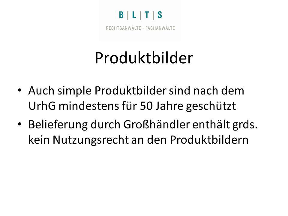 Produktbilder Auch simple Produktbilder sind nach dem UrhG mindestens für 50 Jahre geschützt Belieferung durch Großhändler enthält grds.