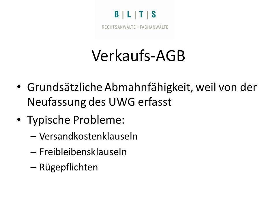 Verkaufs-AGB Grundsätzliche Abmahnfähigkeit, weil von der Neufassung des UWG erfasst Typische Probleme: – Versandkostenklauseln – Freibleibensklauseln – Rügepflichten