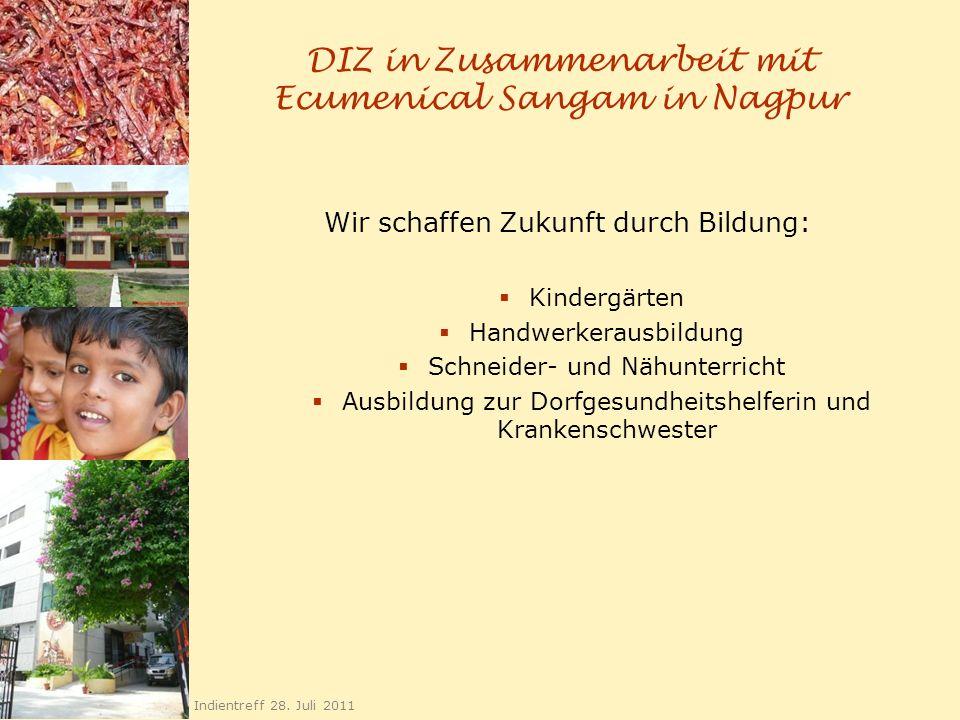DIZ in Zusammenarbeit mit Ecumenical Sangam in Nagpur Wir schaffen Zukunft durch Bildung: Kindergärten Handwerkerausbildung Schneider- und Nähunterric