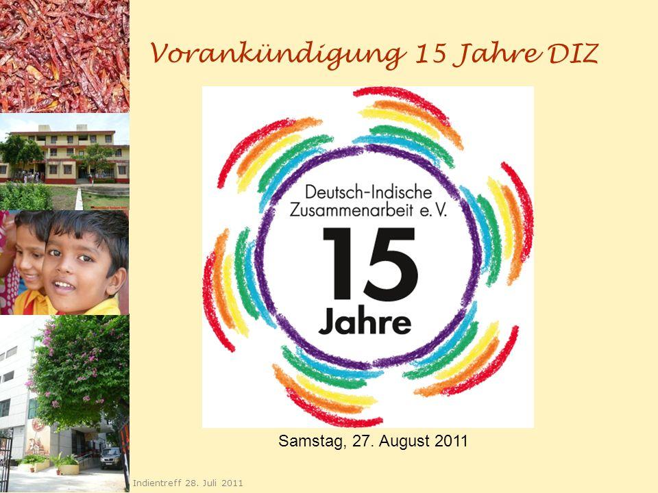 Vorankündigung 15 Jahre DIZ Indientreff 28. Juli 2011 Samstag, 27. August 2011