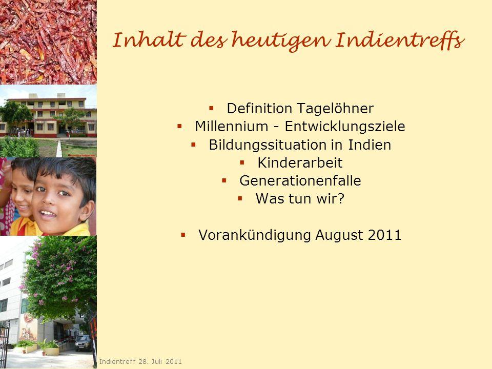 Inhalt des heutigen Indientreffs Definition Tagelöhner Millennium - Entwicklungsziele Bildungssituation in Indien Kinderarbeit Generationenfalle Was t