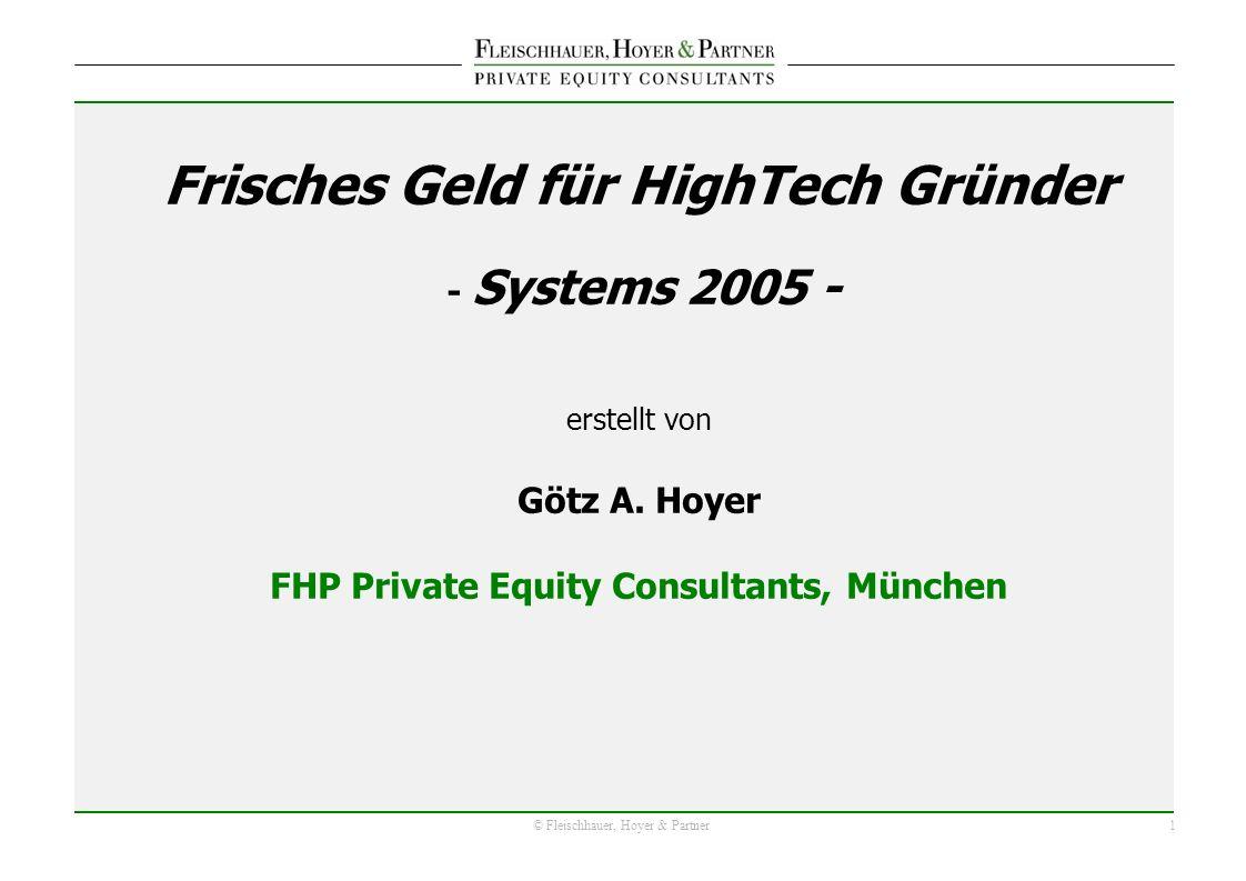 1 © Fleischhauer, Hoyer & Partner Frisches Geld für HighTech Gründer - Systems 2005 - erstellt von Götz A. Hoyer FHP Private Equity Consultants, Münch