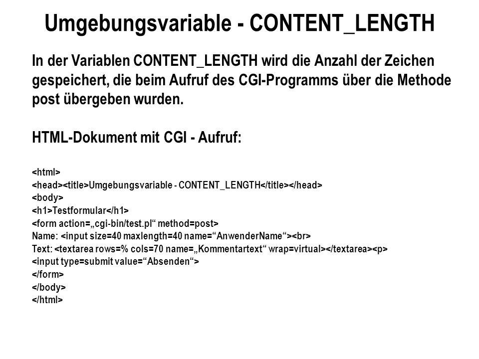 Umgebungsvariable - CONTENT_LENGTH In der Variablen CONTENT_LENGTH wird die Anzahl der Zeichen gespeichert, die beim Aufruf des CGI-Programms über die