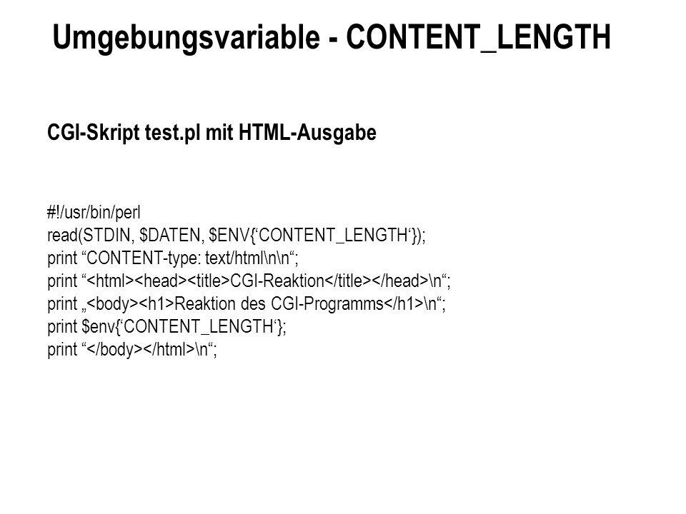 Umgebungsvariable - CONTENT_LENGTH CGI-Skript test.pl mit HTML-Ausgabe #!/usr/bin/perl read(STDIN, $DATEN, $ENV{CONTENT_LENGTH}); print CONTENT-type: