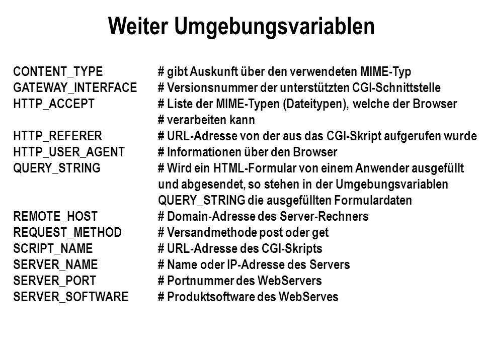 Weiter Umgebungsvariablen CONTENT_TYPE # gibt Auskunft über den verwendeten MIME-Typ GATEWAY_INTERFACE # Versionsnummer der unterstützten CGI-Schnitts