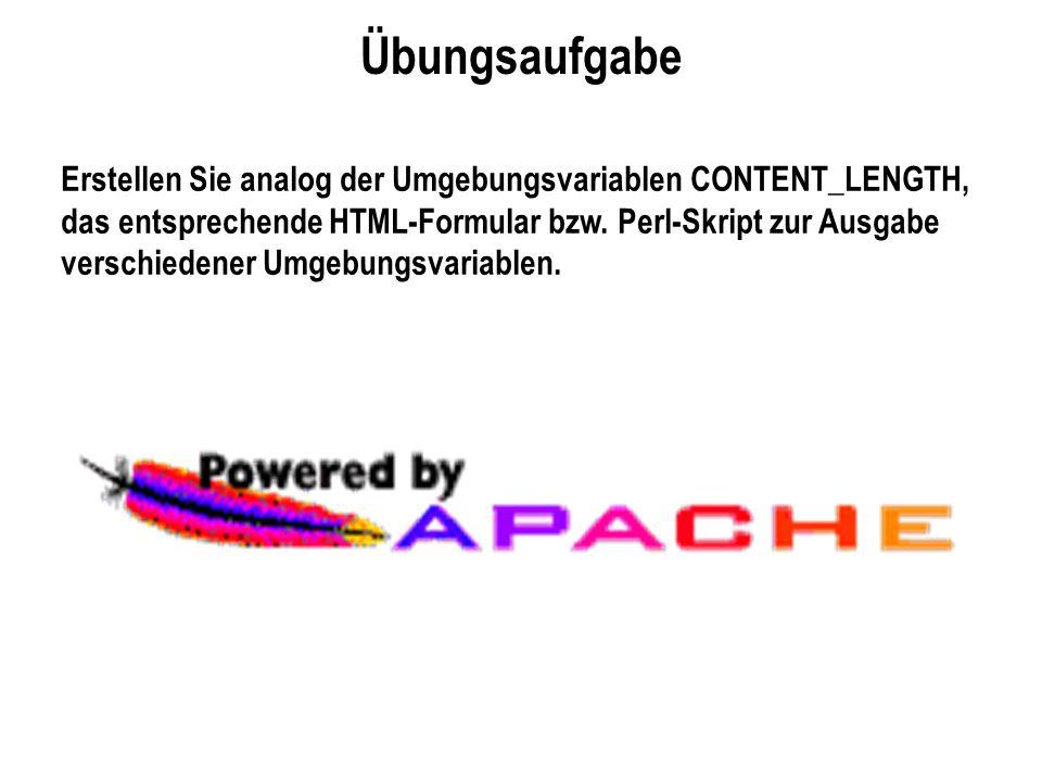 Übungsaufgabe Erstellen Sie analog der Umgebungsvariablen CONTENT_LENGTH, das entsprechende HTML-Formular bzw. Perl-Skript zur Ausgabe verschiedener U