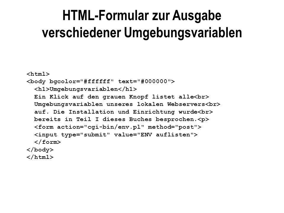 HTML-Formular zur Ausgabe verschiedener Umgebungsvariablen Umgebungsvariablen Ein Klick auf den grauen Knopf listet alle Umgebungsvariablen unseres lo