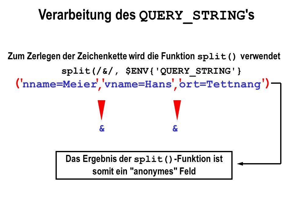 nname=Meier&vname=Hans&ort=Tettnang Verarbeitung des QUERY_STRING 's () && '''', '', Zum Zerlegen der Zeichenkette wird die Funktion split() verwendet