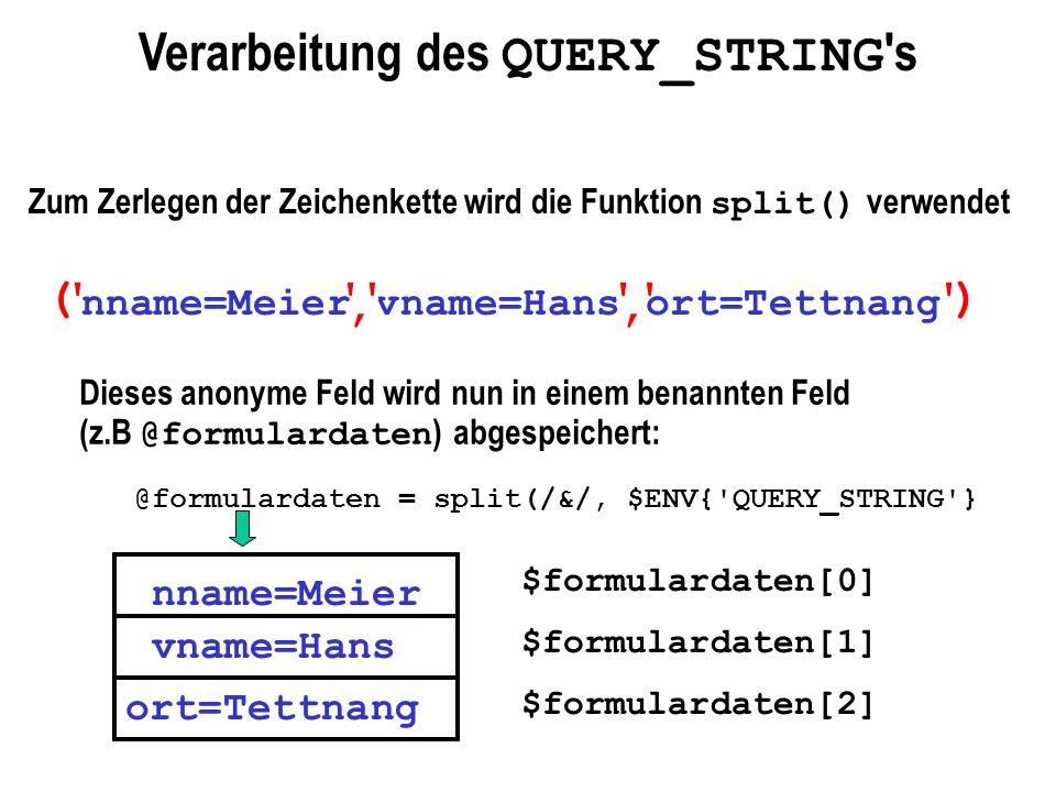 nname=Meier&vname=Hans&ort=Tettnang Verarbeitung des QUERY_STRING 's Zum Zerlegen der Zeichenkette wird die Funktion split() verwendet ()'''', '', Die
