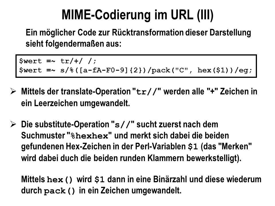 MIME-Codierung im URL (III) Ein möglicher Code zur Rücktransformation dieser Darstellung sieht folgendermaßen aus: $wert =~ tr/+/ /; $wert =~ s/%([a-f