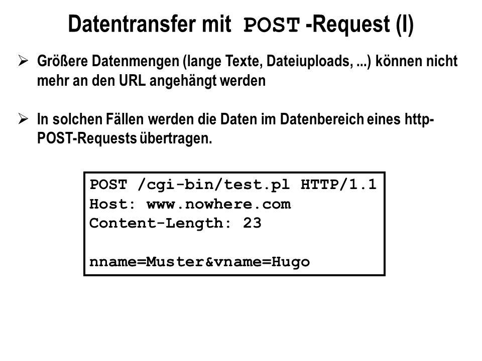 Datentransfer mit POST -Request (I) Größere Datenmengen (lange Texte, Dateiuploads,...) können nicht mehr an den URL angehängt werden In solchen Fälle