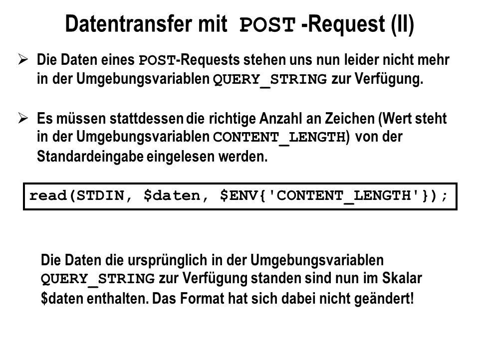 Datentransfer mit POST -Request (II) Die Daten eines POST -Requests stehen uns nun leider nicht mehr in der Umgebungsvariablen QUERY_STRING zur Verfüg