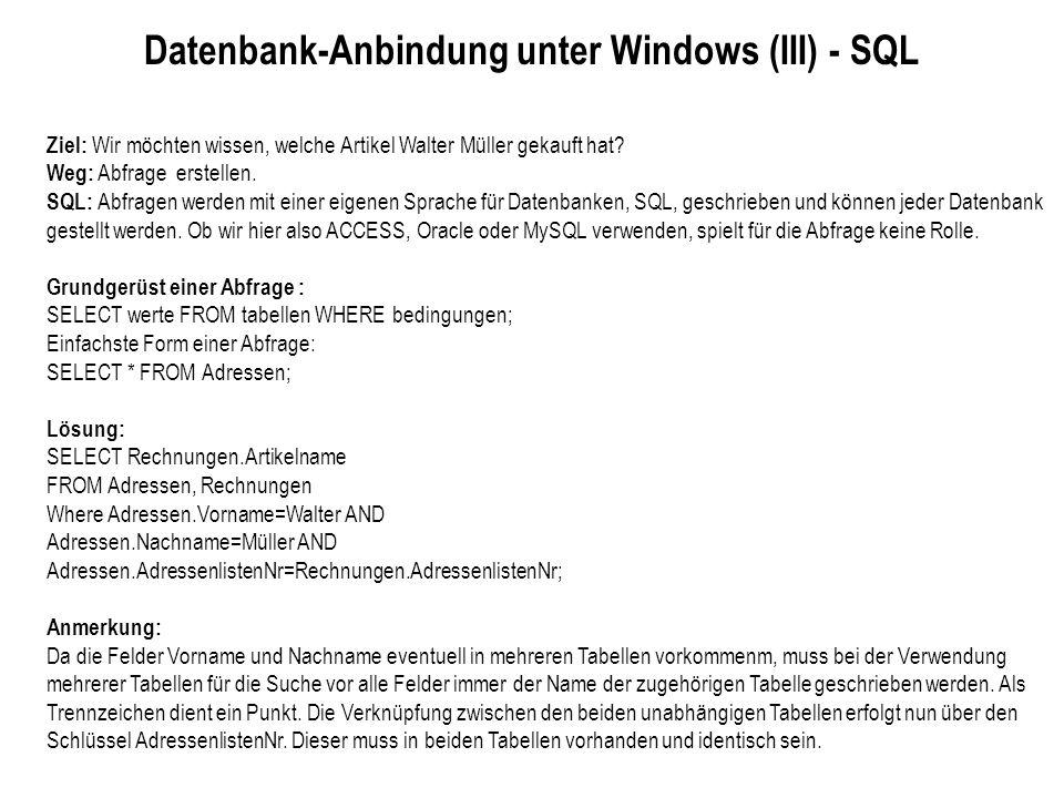 Datenbank-Anbindung unter Windows (III) - SQL Ziel: Wir möchten wissen, welche Artikel Walter Müller gekauft hat? Weg: Abfrage erstellen. SQL: Abfrage