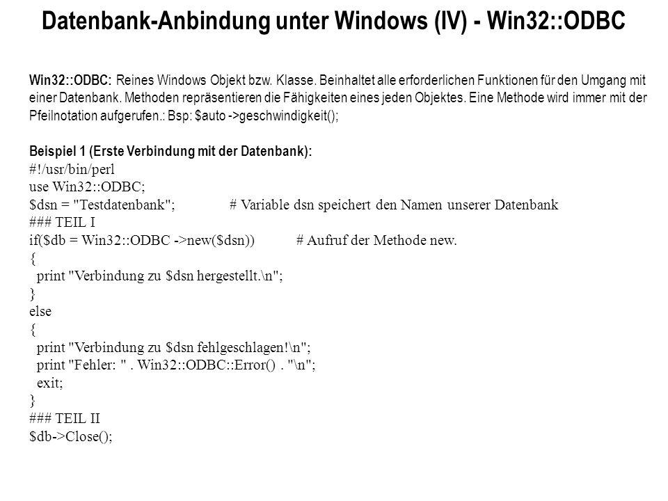 Datenbank-Anbindung unter Windows (IV) - Win32::ODBC Win32::ODBC: Reines Windows Objekt bzw. Klasse. Beinhaltet alle erforderlichen Funktionen für den
