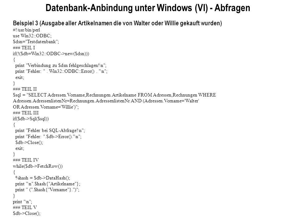 Datenbank-Anbindung unter Windows (VI) - Abfragen Beispiel 3 (Ausgabe aller Artikelnamen die von Walter oder Willie gekauft wurden) #!/usr/bin/perl us