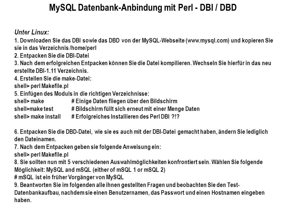 MySQL Datenbank-Anbindung mit Perl - DBI / DBD Unter Linux: 1. Downloaden Sie das DBI sowie das DBD von der MySQL-Webseite (www.mysql.com) und kopiere