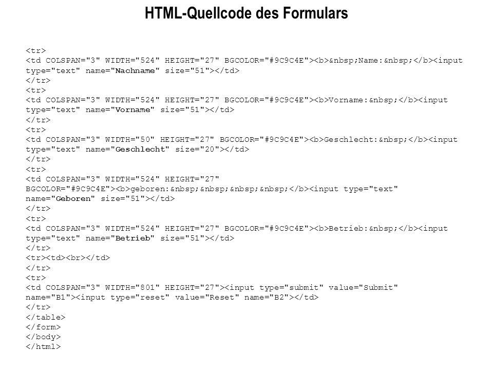 HTML-Quellcode des Formulars Name: Vorname: Geschlecht: geboren: Betrieb: