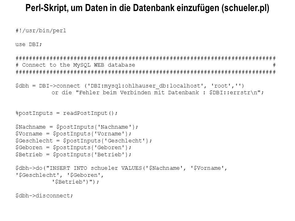 Perl-Skript, um Daten in die Datenbank einzufügen (schueler.pl) #!/usr/bin/perl use DBI; #############################################################