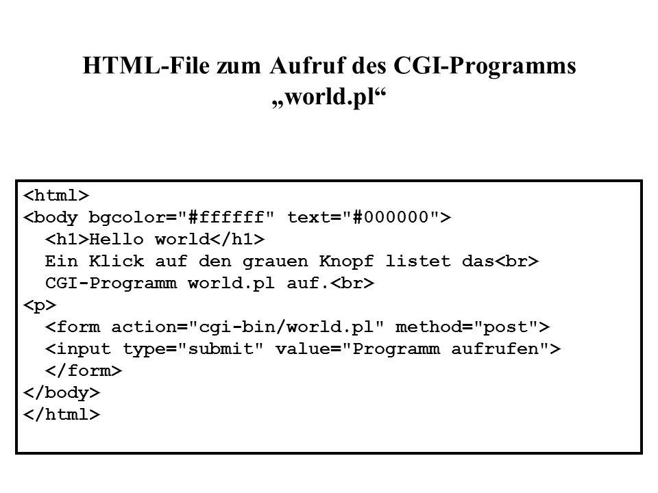 CGI-Programm world.pl Ein Problem ist allerdings dass der httpd im Gegensatz zu *.html- oder *.gif-Dateien keine Ahnung hat welche Art von Daten das CGI-Skript produziert.