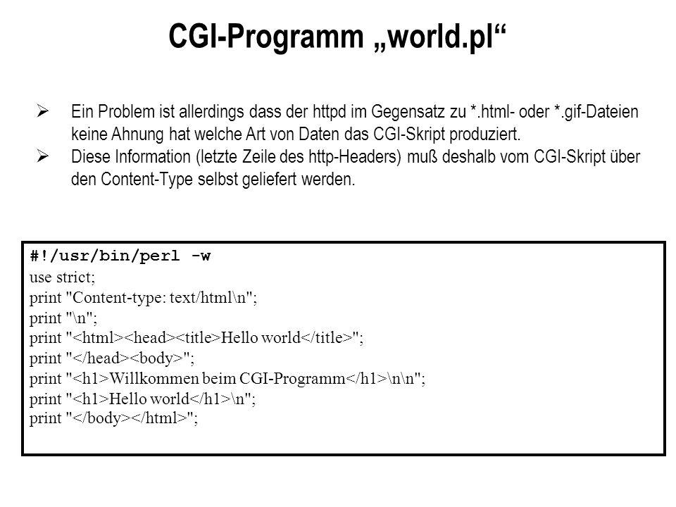 CGI-Programm world.pl Ein Problem ist allerdings dass der httpd im Gegensatz zu *.html- oder *.gif-Dateien keine Ahnung hat welche Art von Daten das C