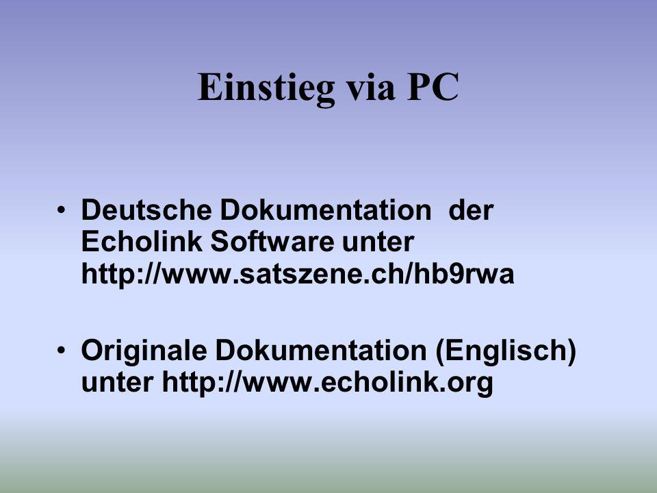 Voraussetzungen zum Einstieg via PC PC mit Soundkarte, Mikrofon Internet Zugang (mind. 14,4 K) Echolink Software (www.echolink.org) Lizenz Authentifiz