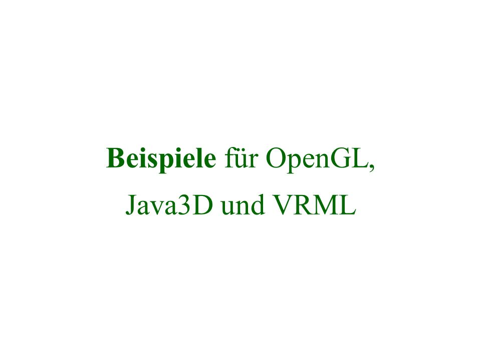 Beispiele für OpenGL, Java3D und VRML