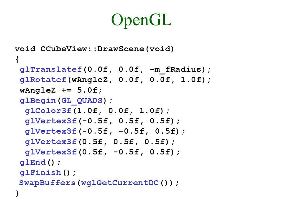 OpenGL void CCubeView::DrawScene(void) { glTranslatef(0.0f, 0.0f, -m_fRadius); glRotatef(wAngleZ, 0.0f, 0.0f, 1.0f); wAngleZ += 5.0f; glBegin(GL_QUADS