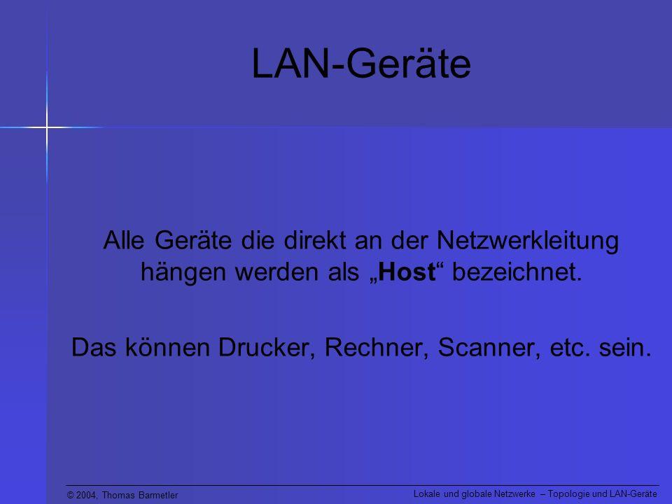 © 2004, Thomas Barmetler Lokale und globale Netzwerke – Topologie und LAN-Geräte LAN-Geräte (Router) Wie beim Hub erreicht man durch die getrennten LAN-Segmente eine erhöhte Sicherheit.