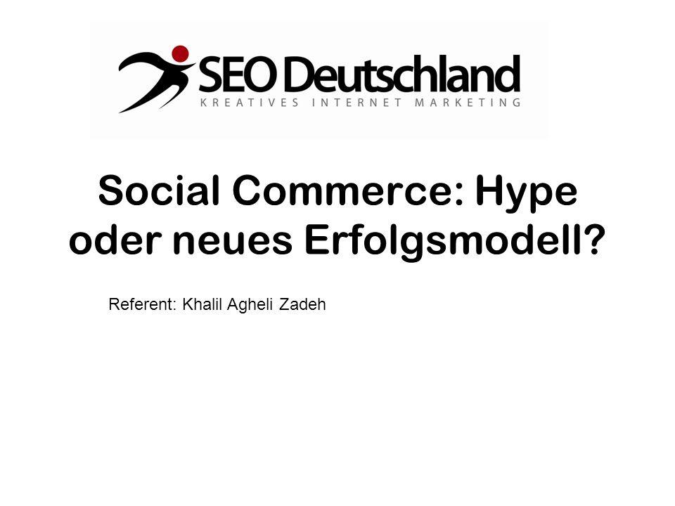 Social Commerce: Hype oder neues Erfolgsmodell? Referent: Khalil Agheli Zadeh