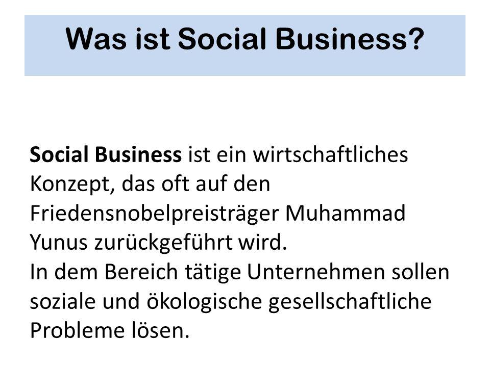 Was ist Social Business? Social Business ist ein wirtschaftliches Konzept, das oft auf den Friedensnobelpreisträger Muhammad Yunus zurückgeführt wird.