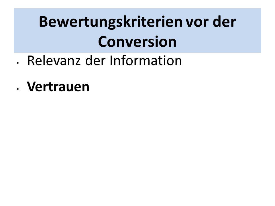 Bewertungskriterien vor der Conversion Relevanz der Information Vertrauen