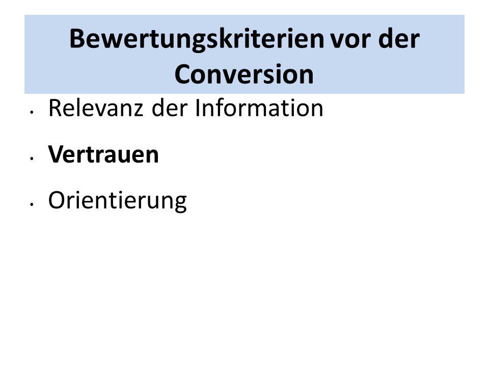 Bewertungskriterien vor der Conversion Relevanz der Information Vertrauen Orientierung