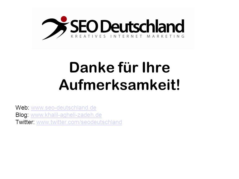 Danke für Ihre Aufmerksamkeit! Web: www.seo-deutschland.dewww.seo-deutschland.de Blog: www.khalil-agheli-zadeh.dewww.khalil-agheli-zadeh.de Twitter: w