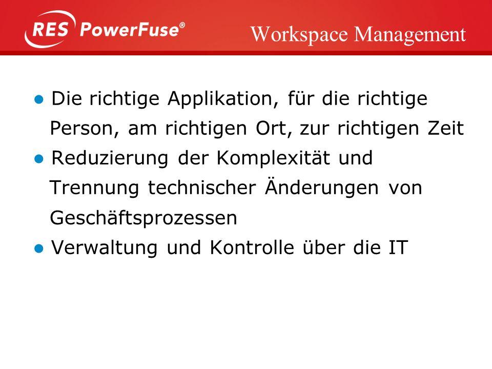 Workspace Management Die richtige Applikation, für die richtige Person, am richtigen Ort, zur richtigen Zeit Reduzierung der Komplexität und Trennung technischer Änderungen von Geschäftsprozessen Verwaltung und Kontrolle über die IT