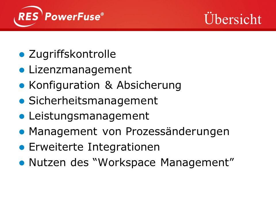 Übersicht Zugriffskontrolle Lizenzmanagement Konfiguration & Absicherung Sicherheitsmanagement Leistungsmanagement Management von Prozessänderungen Erweiterte Integrationen Nutzen des Workspace Management