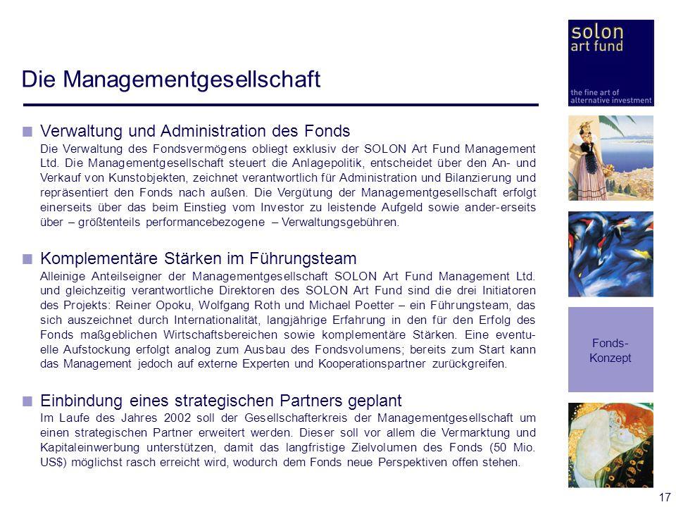 17 Die Managementgesellschaft Verwaltung und Administration des Fonds Die Verwaltung des Fondsvermögens obliegt exklusiv der SOLON Art Fund Management
