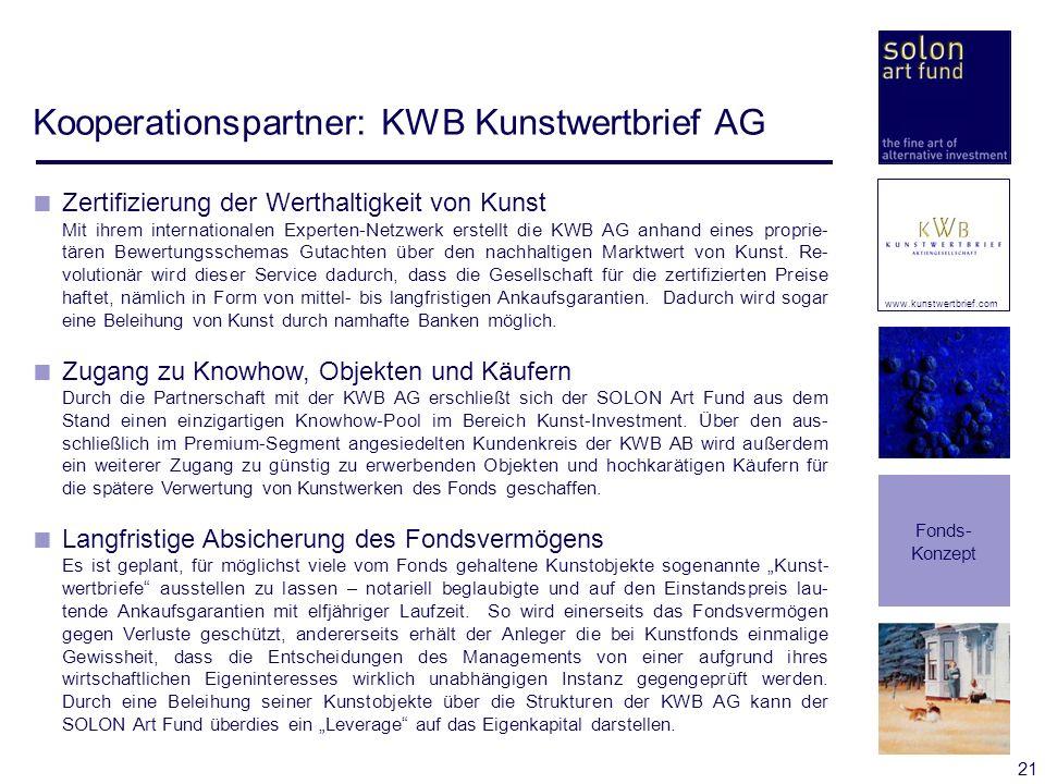 21 Kooperationspartner: KWB Kunstwertbrief AG Fonds- Konzept Zertifizierung der Werthaltigkeit von Kunst Mit ihrem internationalen Experten-Netzwerk e