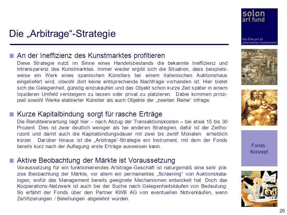 26 Die Arbitrage-Strategie Fonds- Konzept An der Ineffizienz des Kunstmarktes profitieren Diese Strategie nutzt im Sinne eines Handelsbestands die bek