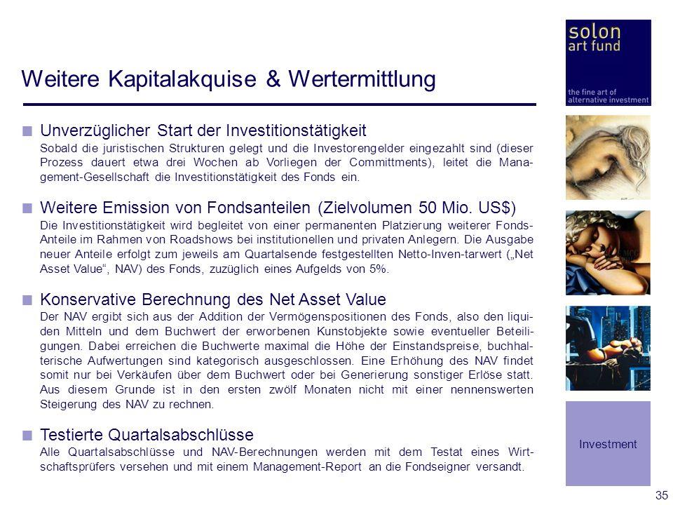 35 Weitere Kapitalakquise & Wertermittlung Unverzüglicher Start der Investitionstätigkeit Sobald die juristischen Strukturen gelegt und die Investoren