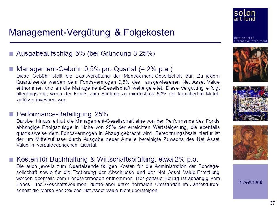 37 Management-Vergütung & Folgekosten Ausgabeaufschlag 5% (bei Gründung 3,25%) Management-Gebühr 0,5% pro Quartal (= 2% p.a.) Diese Gebühr stellt die