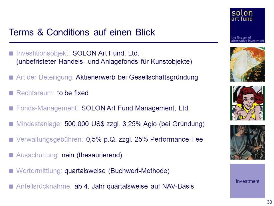 38 Terms & Conditions auf einen Blick Investitionsobjekt: SOLON Art Fund, Ltd. (unbefristeter Handels- und Anlagefonds für Kunstobjekte) Art der Betei