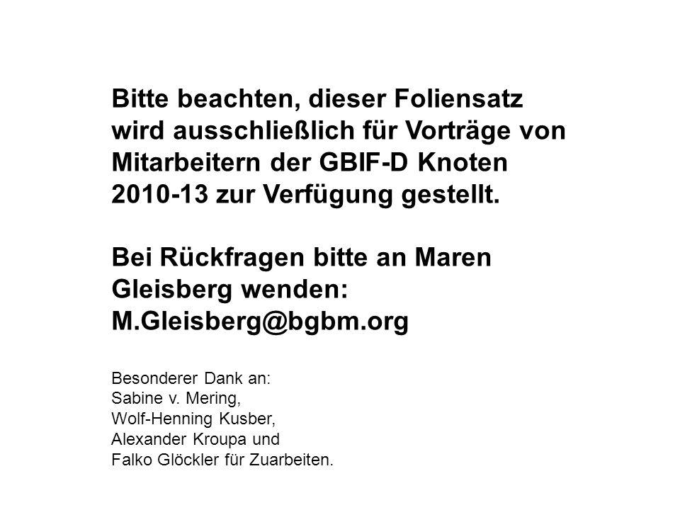 Bitte beachten, dieser Foliensatz wird ausschließlich für Vorträge von Mitarbeitern der GBIF-D Knoten 2010-13 zur Verfügung gestellt. Bei Rückfragen b