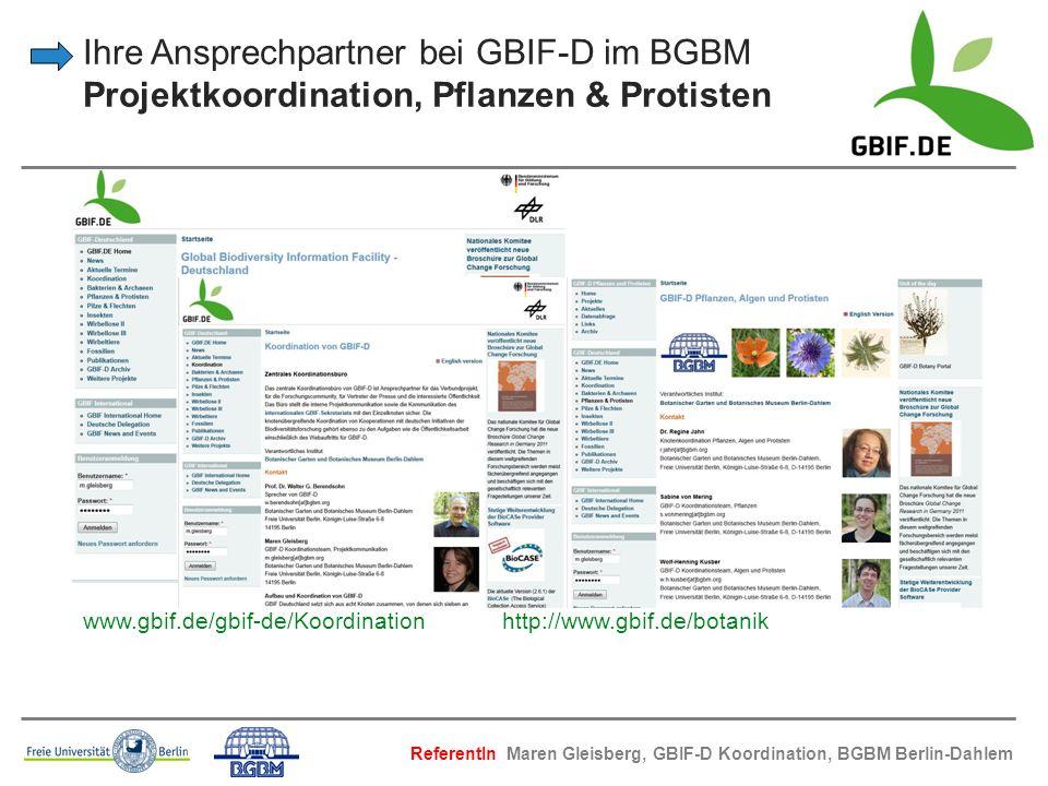 Ihre Ansprechpartner bei GBIF-D im BGBM Projektkoordination, Pflanzen & Protisten www.gbif.de/gbif-de/Koordination http://www.gbif.de/botanik Referent