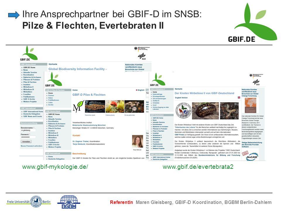 Ihre Ansprechpartner bei GBIF-D im SNSB: Pilze & Flechten, Evertebraten II www.gbif-mykologie.de/ www.gbif.de/evertebrata2 ReferentIn Maren Gleisberg,
