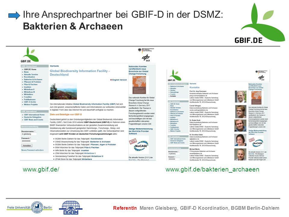 Ihre Ansprechpartner bei GBIF-D in der DSMZ: Bakterien & Archaeen www.gbif.de/ www.gbif.de/bakterien_archaeen ReferentIn Maren Gleisberg, GBIF-D Koord