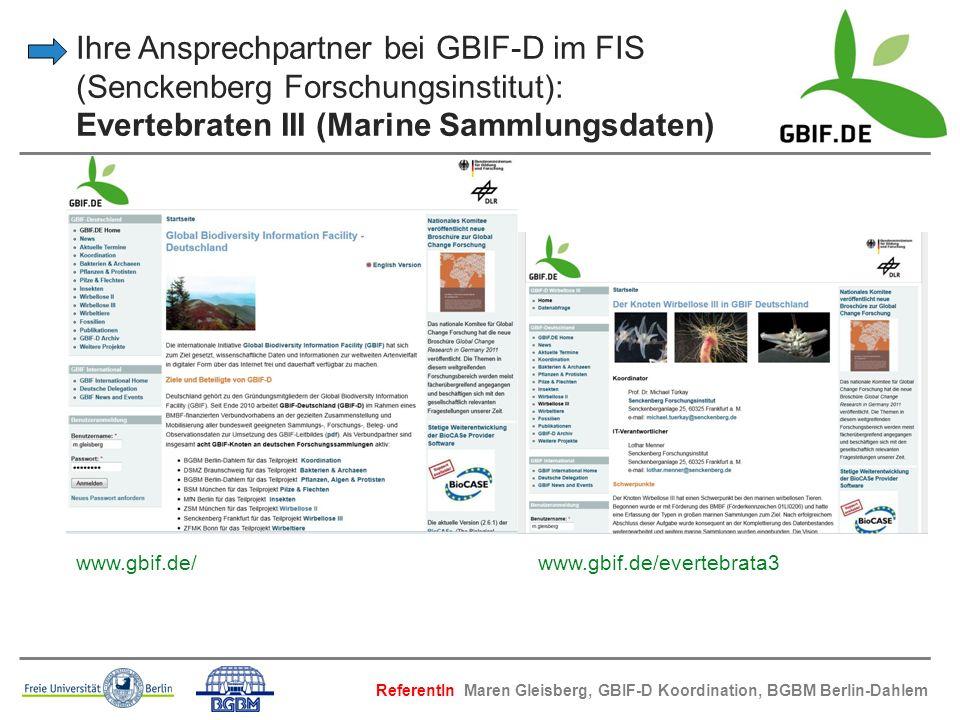 Ihre Ansprechpartner bei GBIF-D im FIS (Senckenberg Forschungsinstitut): Evertebraten III (Marine Sammlungsdaten) www.gbif.de/ www.gbif.de/evertebrata