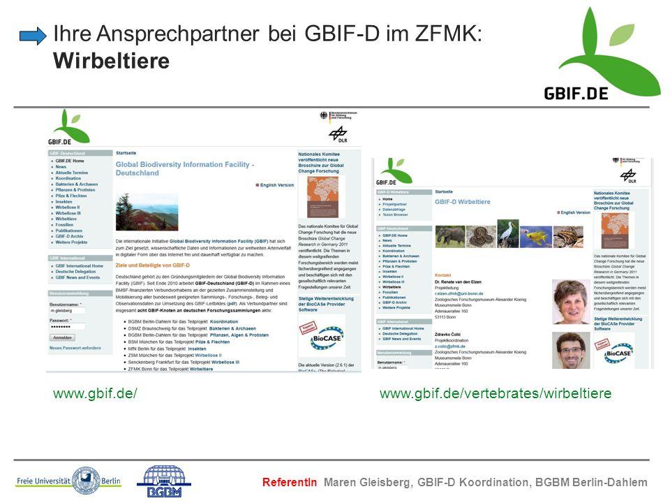 Ihre Ansprechpartner bei GBIF-D im ZFMK: Wirbeltiere www.gbif.de/ www.gbif.de/vertebrates/wirbeltiere ReferentIn Maren Gleisberg, GBIF-D Koordination,