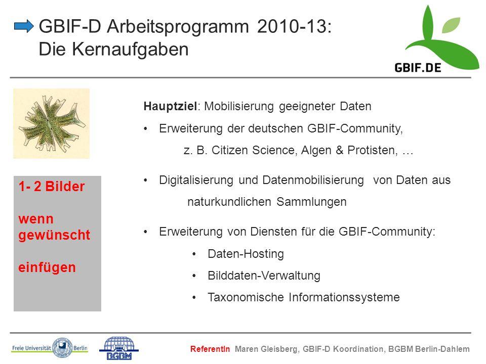GBIF-D Arbeitsprogramm 2010-13: Die Kernaufgaben Hauptziel: Mobilisierung geeigneter Daten Erweiterung der deutschen GBIF-Community, z. B. Citizen Sci