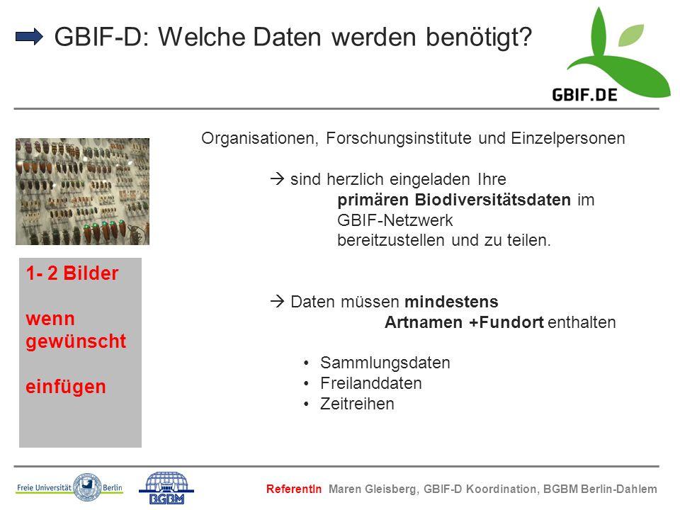 GBIF-D: Welche Daten werden benötigt? Organisationen, Forschungsinstitute und Einzelpersonen sind herzlich eingeladen Ihre primären Biodiversitätsdate