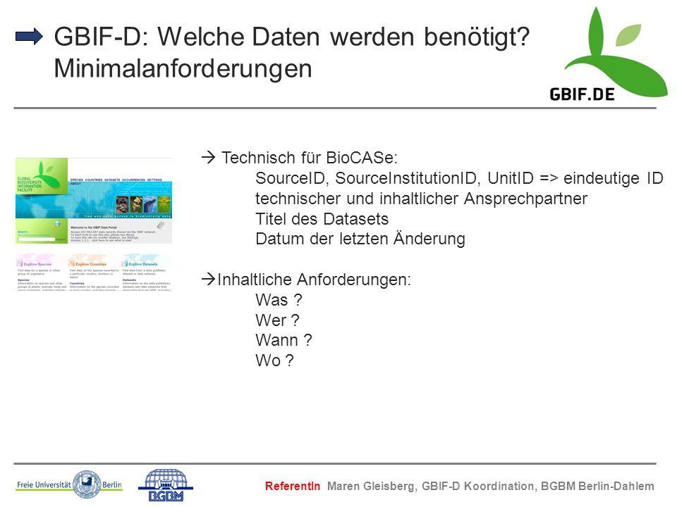 GBIF-D: Welche Daten werden benötigt? Minimalanforderungen Technisch für BioCASe: SourceID, SourceInstitutionID, UnitID => eindeutige ID technischer u